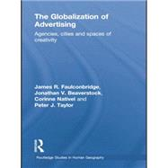 The Globalization of Advertising: Agencies, Cities and Spaces of Creativity by Faulconbridge,James R., 9781138867345