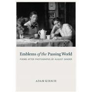 Emblems of the Passing World by Kirsch, Adam, 9781590517345