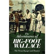 The Adventures of Big-Foot Wallace by Duval, John C., 9781629147345