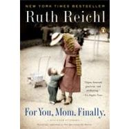 For You, Mom. Finally. by Reichl, Ruth (Author), 9780143117346