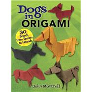 Dogs in Origami 30 Breeds from Terriers to Hounds by Montroll, John, 9780486817347