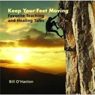 Keep Your Feet Moving: Favorite Teaching and Healing Tales by O'Hanlon, Bill, 9780982357347