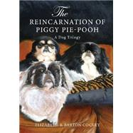 The Reincarnation of Piggy Pie-Pooh by Cockey, Elizabeth; Cockey, Barton, 9780984647347