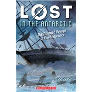 Lost in the Antarctic: The Doomed Voyage of the Endurance (Lost #4) The Doomed Voyage of the Endurance by Olson, Tod, 9781338207347