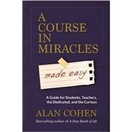 A Course in Miracles Made Easy by Cohen, Alan, 9781401947347