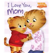 I Love You, Mom by Testa, Maggie; Fruchter, Jason, 9781481457347