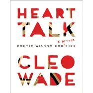 Heart Talk Poetic Wisdom for a Better Life by Wade, Cleo, 9781501177347