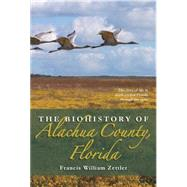 The Biohistory of Alachua County, Florida by Zettler, Francis William, 9781561647347