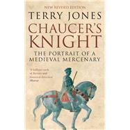 Chaucer's Knight: The Portrait of a Medieval Mercenary by Jones, Terry, 9780413777348