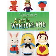 Crochet Stories: Lewis Carroll's Alice in Wonderland by Olski, Pat; Carroll, Lewis, 9780486807348