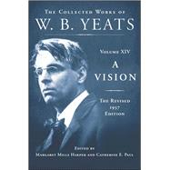 A Vision: The Revised 1937 Edition The Collected Works of W.B. Yeats Volume XIV by Yeats, William Butler; Paul, Catherine E.; Harper, Margaret Mills, 9780684807348