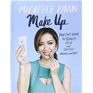 Make Up: Your Life Guide to Beauty, Style, and Success-Online and Off by Phan, Michelle, 9780804137348