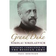 Grand Duke Nikolai Nikolaevich by Robinson, Paul, 9780875807348