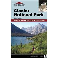 Top Trails: Glacier National Park Must-Do Hikes for Everyone by Arthur, Jean, 9780899977348