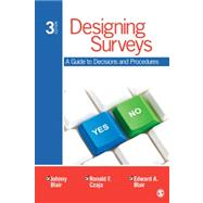 Designing Surveys : A Guide to Decisions and Procedures by Johnny Blair, 9781412997348
