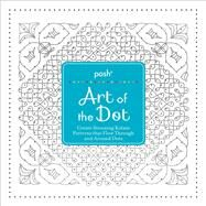 Posh Art of the Dot Create Stunning Kolam Patterns that Flow Through and Around Dots by Andrews McMeel Publishing, 9781449487348