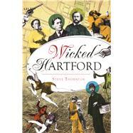 Wicked Hartford by Thornton, Steve R., 9781467137348