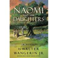 Naomi and Her Daughters by Walter Wangerin Jr., National Book Award- Winning Author, 9780310327349