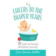 Cheers to the Diaper Years by Hollis, Erin Brown, 9781424557349
