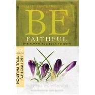 Be Faithful  (1 & 2 Timothy, Titus, Philemon) It's Always Too Soon to Quit! by Wiersbe, Warren W., 9781434767349