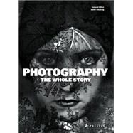 Photography : The Whole Story by Hacking, Juliet; Campany, David, 9783791347349