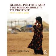 Global Politics and the Responsibility to Protect: From Words to Deeds by Bellamy; Alex J., 9780415567350