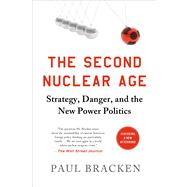 The Second Nuclear Age Strategy, Danger, and the New Power Politics by Bracken, Paul, 9781250037350