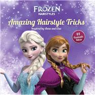 Disney Frozen Amazing Hairstyle Tricks Inspired by Anna and Elsa by Unknown, 9781940787350