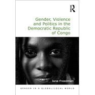 Gender, Violence and Politics in the Democratic Republic of Congo by Freedman,Jane, 9780815377351