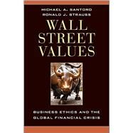 Wall Street Values: Business Ethics and the Global Financial Crisis by Santoro, Michael A.; Strauss, Ronald J., 9781107017351
