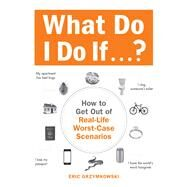 What Do I Do If...?: How to Get Out of Real-Life Worst-Case Scenarios by Grzymkowski, Eric, 9781440587351