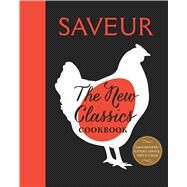 Saveur: The New Classics Cookbook More than 1,000 of the world's best recipes for today's kitchen by The editors of, Saveur magazine, 9781616287351
