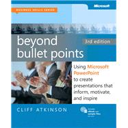 Beyond Bullet Points, 3rd Edition Using Microsoft PowerPoint to Create Presentations That Inform, Motivate, and Inspire by Atkinson, Cliff, 9780735627352