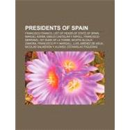 Presidents of Spain : Francisco Franco, List of Heads of State of Spain, Manuel Azaña, Niceto Alcalá-Zamora by , 9781155387352