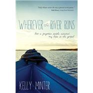Wherever the River Runs How a Forgotten People Renewed My Hope in the Gospel by Minter, Kelly, 9781434707352