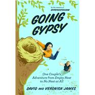 Going Gypsy: One Couple's Adventure from Empty Nest to No Nest at All by James, David; James, Veronica, 9781629147352