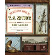 Selected Works of T. S. Spivet : A Novel by Larsen, Reif (Author), 9780143117353