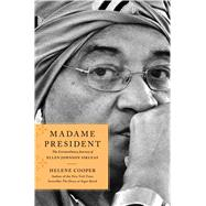 Madame President The Extraordinary Journey of Ellen Johnson Sirleaf by Cooper, Helene, 9781451697353