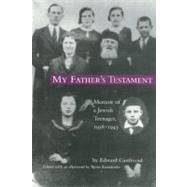 My Father's Testament : Memoir of a Jewish Teenager, 1938-1945 by Gastfriend, Edward; Krondorfer, Bjorn, 9781566397353
