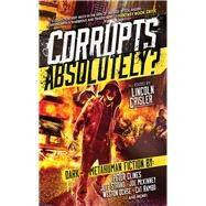 Corrupts Absolutely? by Clines, Peter; Gates, Jaym; Ochse, Weston; Rambo, Cat; Crisler, Lincoln, 9781941987353