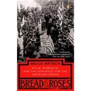 Bread and Roses : Mills, Migrants, and the Struggle for the American Dream by Watson, Bruce (Author), 9780143037354