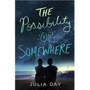 The Possibility of Somewhere by Day, Julia, 9781250097354