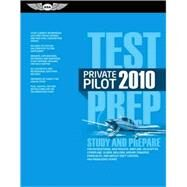 Private Pilot Test Prep 2010: Study and Prepare for the Recreational and Private: Airplane, Helicopter, Gyroplane, Glider, Balloon, Airship, Powered Parachute,