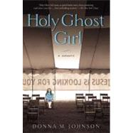 Holy Ghost Girl : A Memoir by Johnson, Donna M., 9781592407354