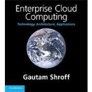 Enterprise Cloud Computing: Technology, Architecture, Applications by Gautam Shroff, 9780521137355