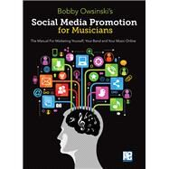 Social Media Promotions for Musicians: The Manual for Marketing Yourself, Your Band, and Your Music Online by Owsinski, Bobby, 9781480387355