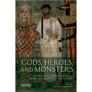 Gods, Heroes, and Monsters A Sourcebook of Greek, Roman, and Near Eastern Myths in Translation by López-Ruiz, Carolina, 9780199797356