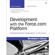Development with the Force.com Platform Building Business Applications in the Cloud by Ouellette, Jason, 9780321767356