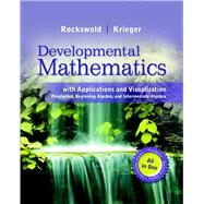 Developmental Mathematics with Applications and Visualization Prealgebra, Beginning Algebra, and Intermediate Algebra by Rockswold, Gary K.; Krieger, Terry A., 9780321837356