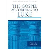 The Gospel According to Luke by Edwards, James R., 9780802837356